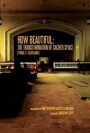 """Poster for film """"How Beautiful: the Transformation of Sacred Space (Phase 2: Cleveland)"""""""